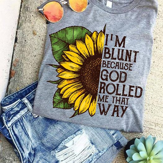 I'm Blunt Because God Rolled Me That Way Women's T-Shirt Size S-5XL
