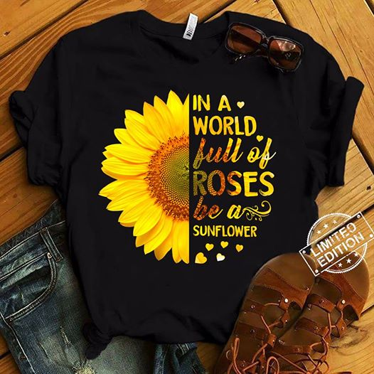 In A World Full Of Roses Be A Sunflower Women's Black T-Shirt Size S-5XL